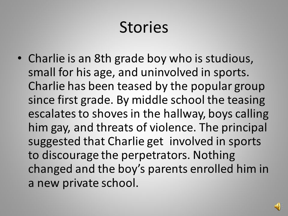 Stories Charlie is an 8th grade boy who is studious, small for his age, and uninvolved in sports.