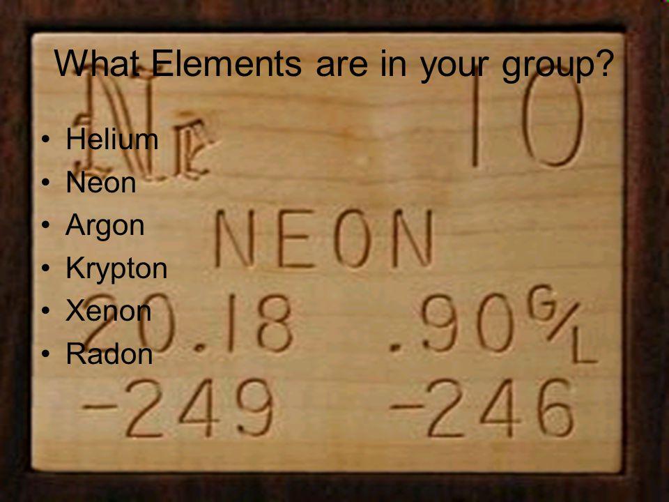 What Elements are in your group Helium Neon Argon Krypton Xenon Radon