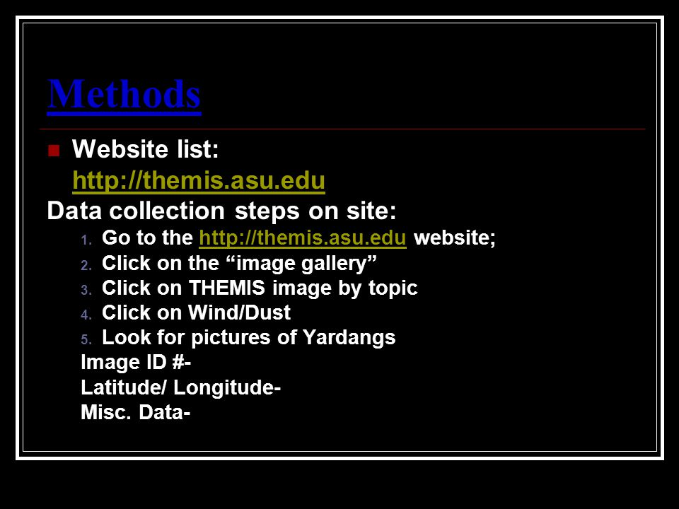 Methods Website list: http://themis.asu.edu Data collection steps on site: 1.