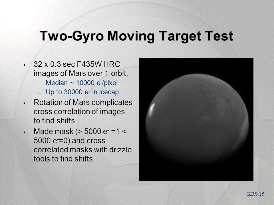 KRS 15 Two-Gyro Moving Target Test 32 x 0.3 sec F435W HRC images of Mars over 1 orbit.