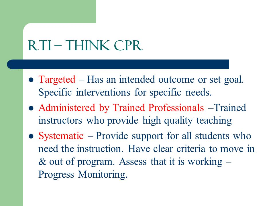 RTI – Think CPR Targeted – Has an intended outcome or set goal.