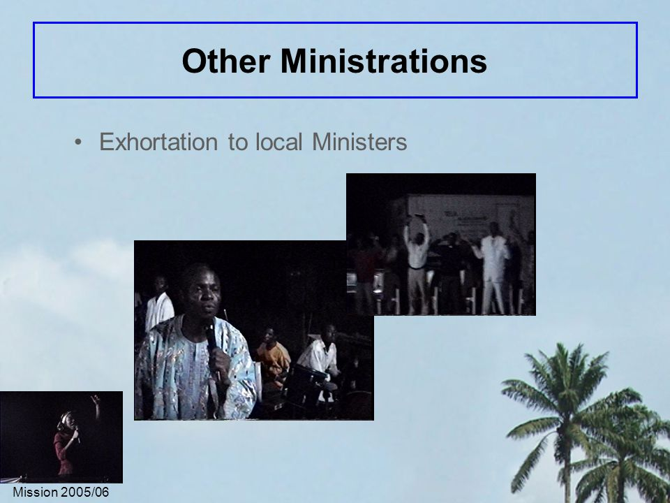Mission 2005/06 Other Ministrations Exhortation to local Ministers
