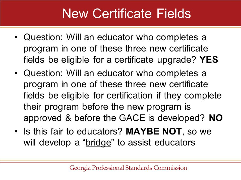 Question: Will an educator who completes a program in one of these three new certificate fields be eligible for a certificate upgrade.