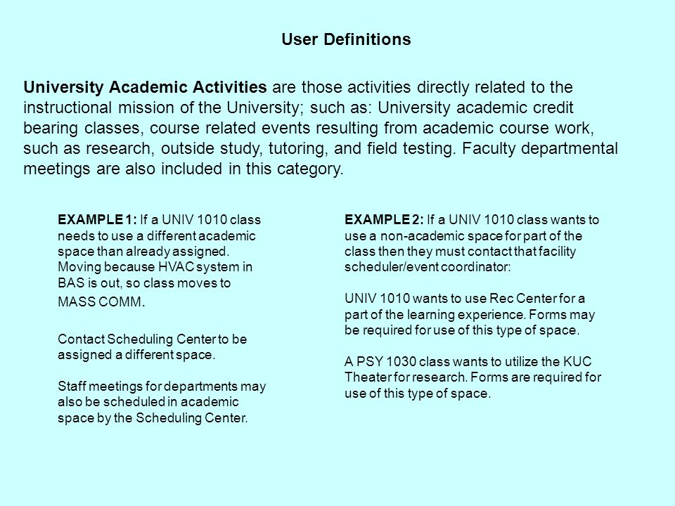 User Definitions University Academic Activities are those activities directly related to the instructional mission of the University; such as: University academic credit bearing classes, course related events resulting from academic course work, such as research, outside study, tutoring, and field testing.