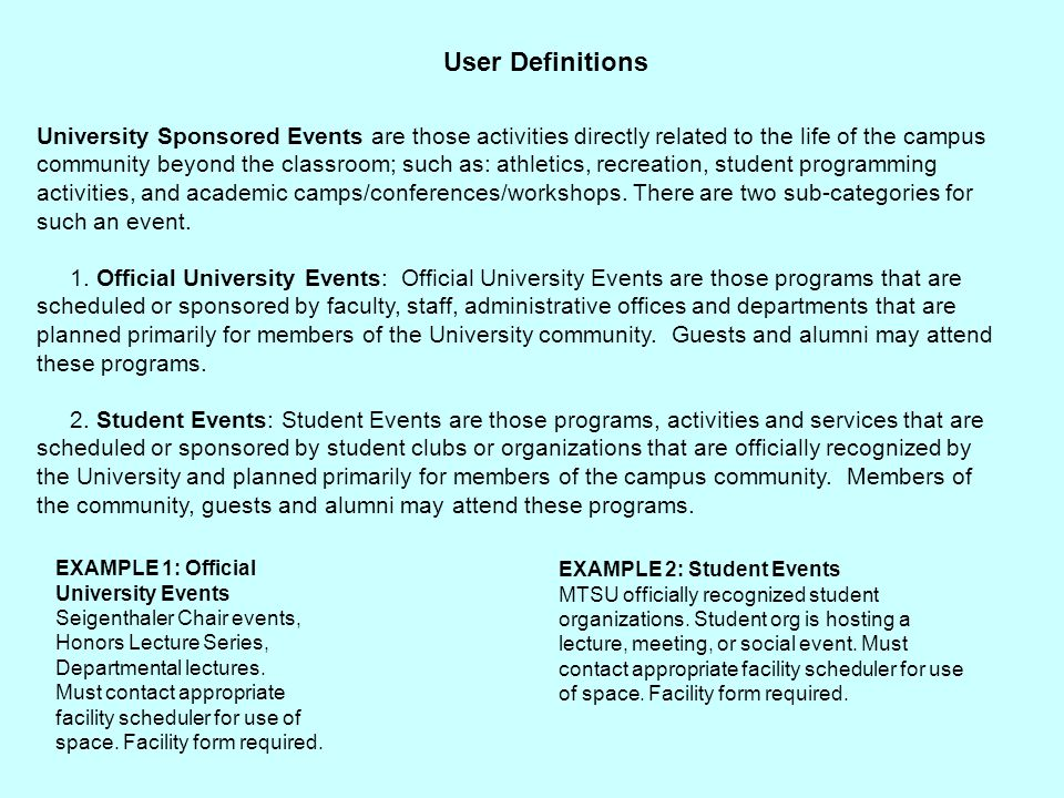 User Definitions University Sponsored Events are those activities directly related to the life of the campus community beyond the classroom; such as: athletics, recreation, student programming activities, and academic camps/conferences/workshops.