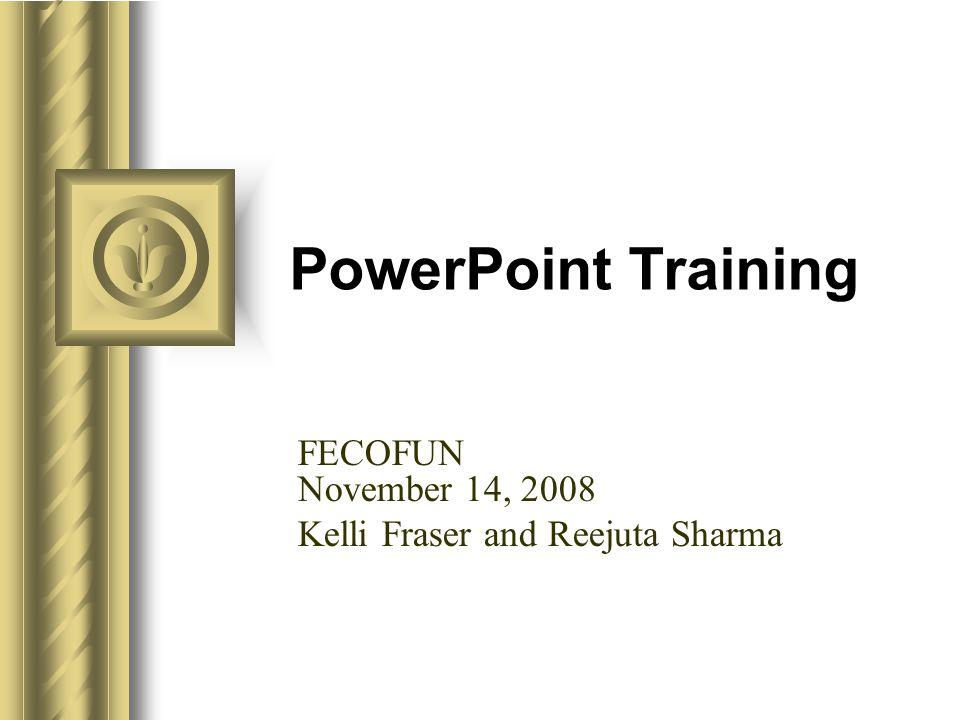 PowerPoint Training FECOFUN November 14, 2008 Kelli Fraser and Reejuta Sharma
