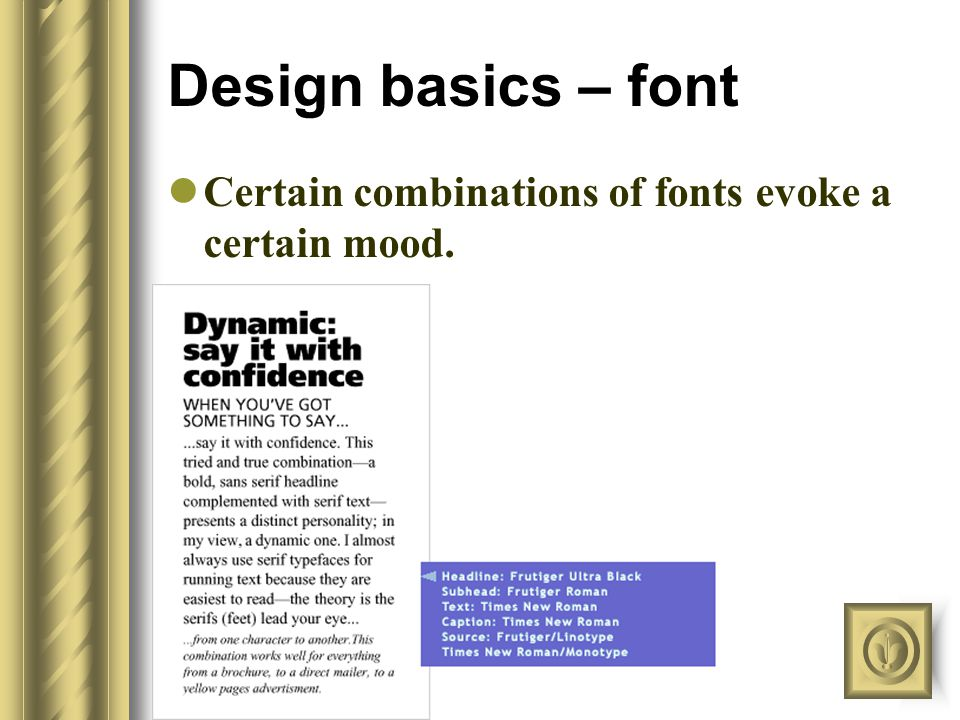 Design basics – font Maximum of 2 different fonts One sans-serif; one serif Standard sizes for title, body, footer Use basic fonts so easier to read F