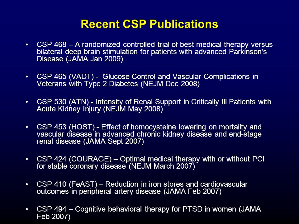 Recent CSP Publications CSP 468 – A randomized controlled trial of best medical therapy versus bilateral deep brain stimulation for patients with adva