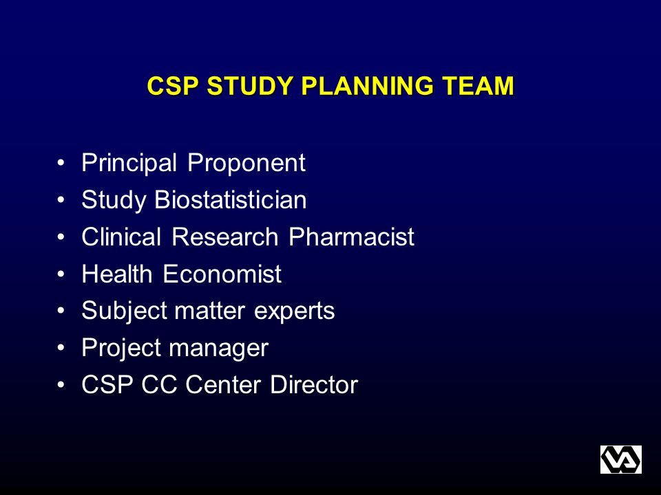 CSP STUDY PLANNING TEAM Principal Proponent Study Biostatistician Clinical Research Pharmacist Health Economist Subject matter experts Project manager