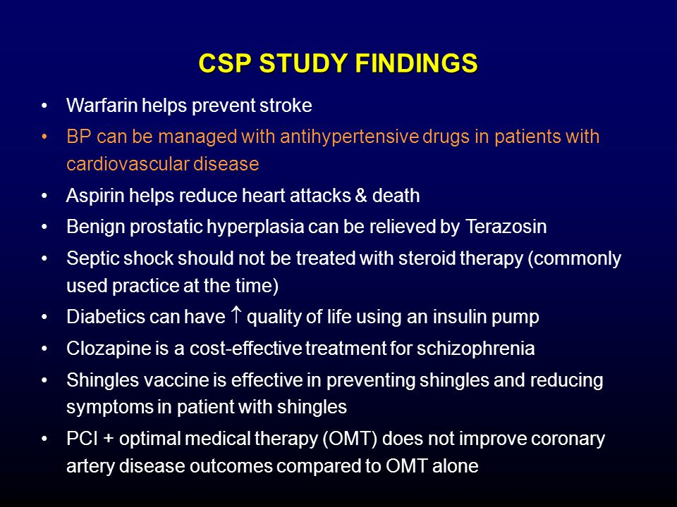 CSP STUDY FINDINGS Warfarin helps prevent stroke BP can be managed with antihypertensive drugs in patients with cardiovascular disease Aspirin helps r