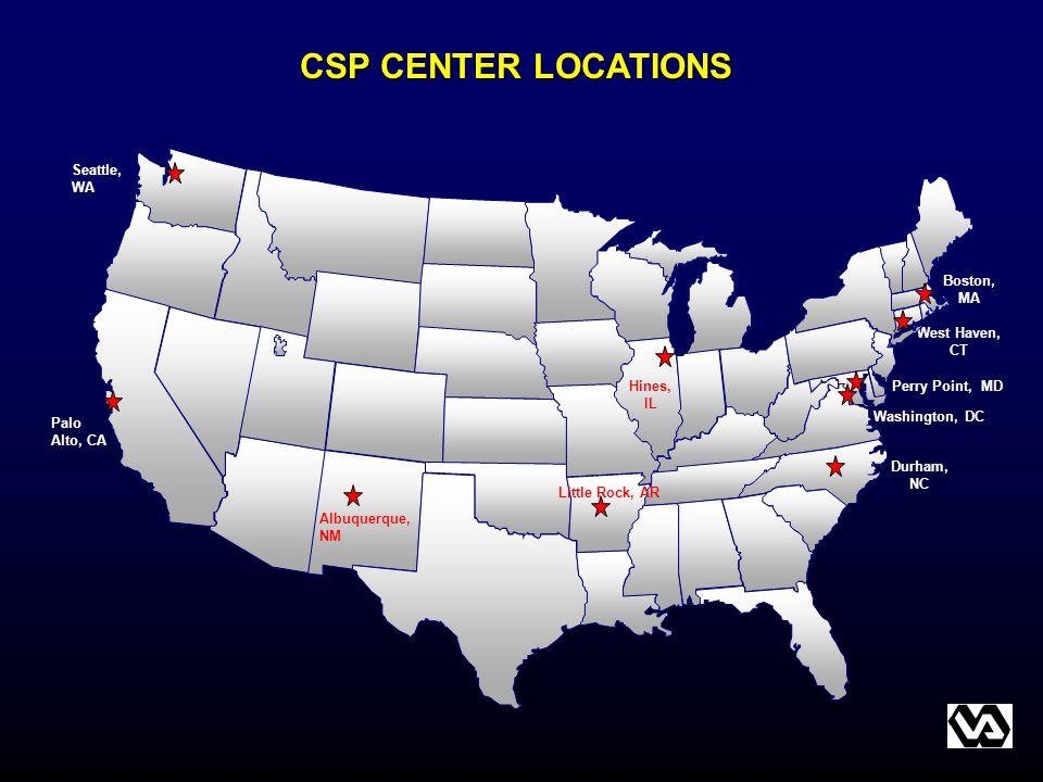 CSP CENTER LOCATIONS West Haven, CT Seattle, WA Palo Alto, CA Albuquerque, NM Durham, NC Hines, IL Washington, DC Perry Point, MD Boston, MA Little Ro