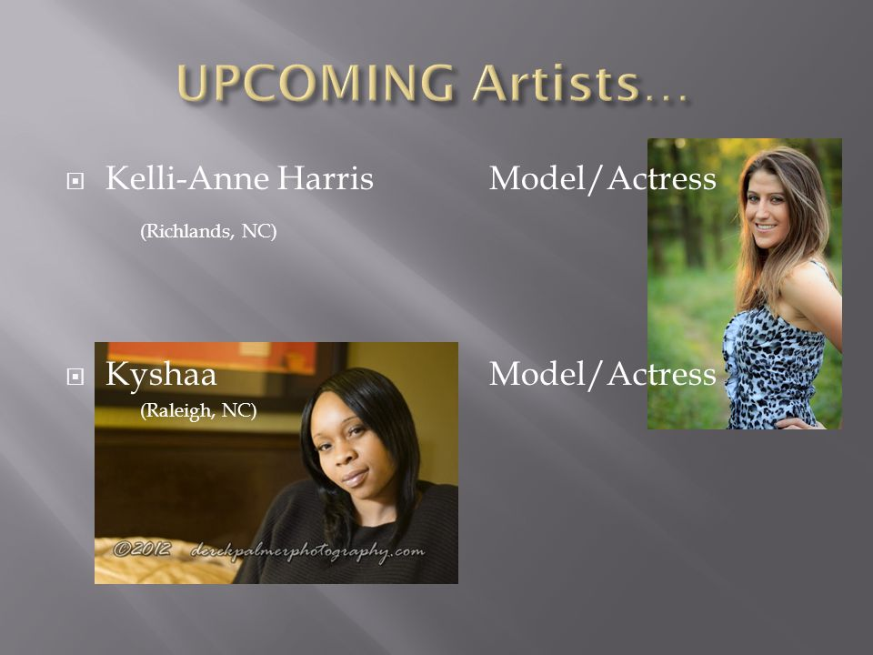  Kelli-Anne Harris Model/Actress (Richlands, NC)  KyshaaModel/Actress (Raleigh, NC)