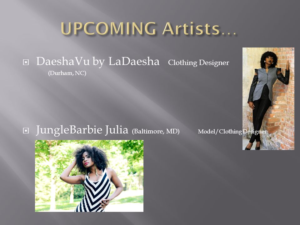  DaeshaVu by LaDaesha Clothing Designer (Durham, NC)  JungleBarbie Julia (Baltimore, MD) Model/Clothing Designer