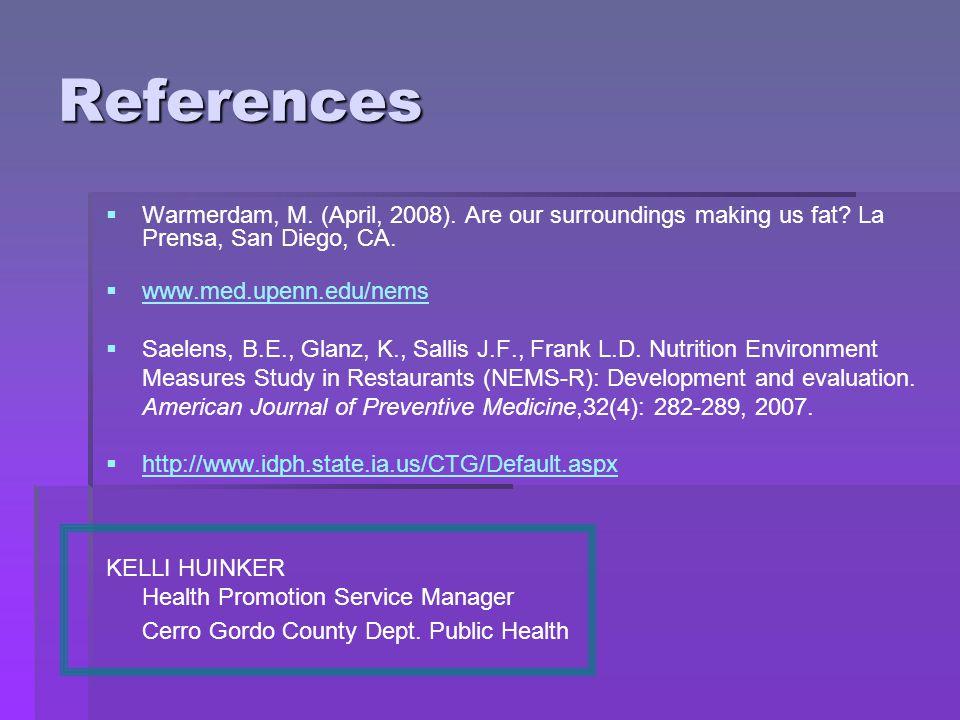 References   Warmerdam, M. (April, 2008). Are our surroundings making us fat? La Prensa, San Diego, CA.   www.med.upenn.edu/nems www.med.upenn.edu