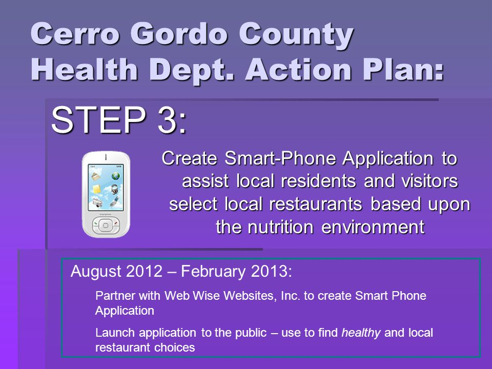 Cerro Gordo County Health Dept. Action Plan: STEP 3: Create Smart-Phone Application to assist local residents and visitors select local restaurants ba