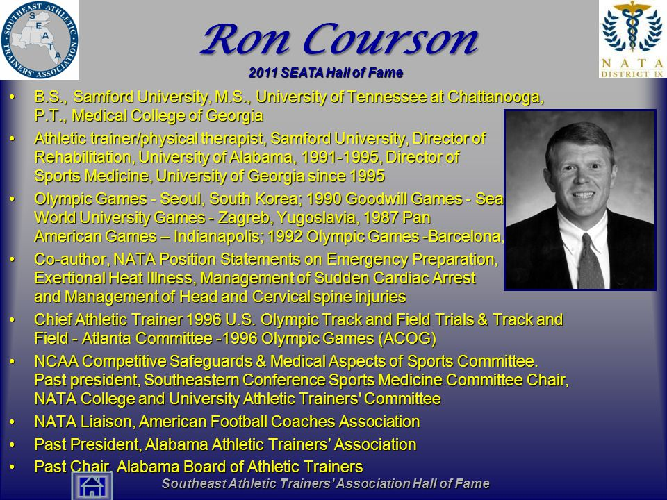 Southeast Athletic Trainers' Association Hall of Fame Ron Courson B.S., Samford University, M.S., University of Tennessee at Chattanooga, P.T., Medica
