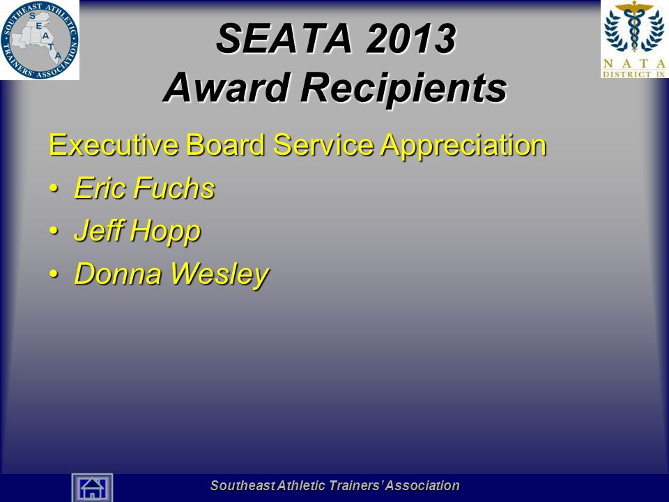 Southeast Athletic Trainers' Association Hall of Fame SEATA 2013 Award Recipients Executive Board Service Appreciation Eric FuchsEric Fuchs Jeff HoppJ
