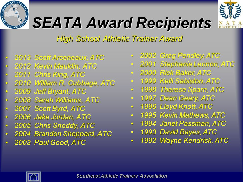 Southeast Athletic Trainers' Association Hall of Fame SEATA Award Recipients High School Athletic Trainer Award 2013 Scott Arceneaux, ATC2013 Scott Ar