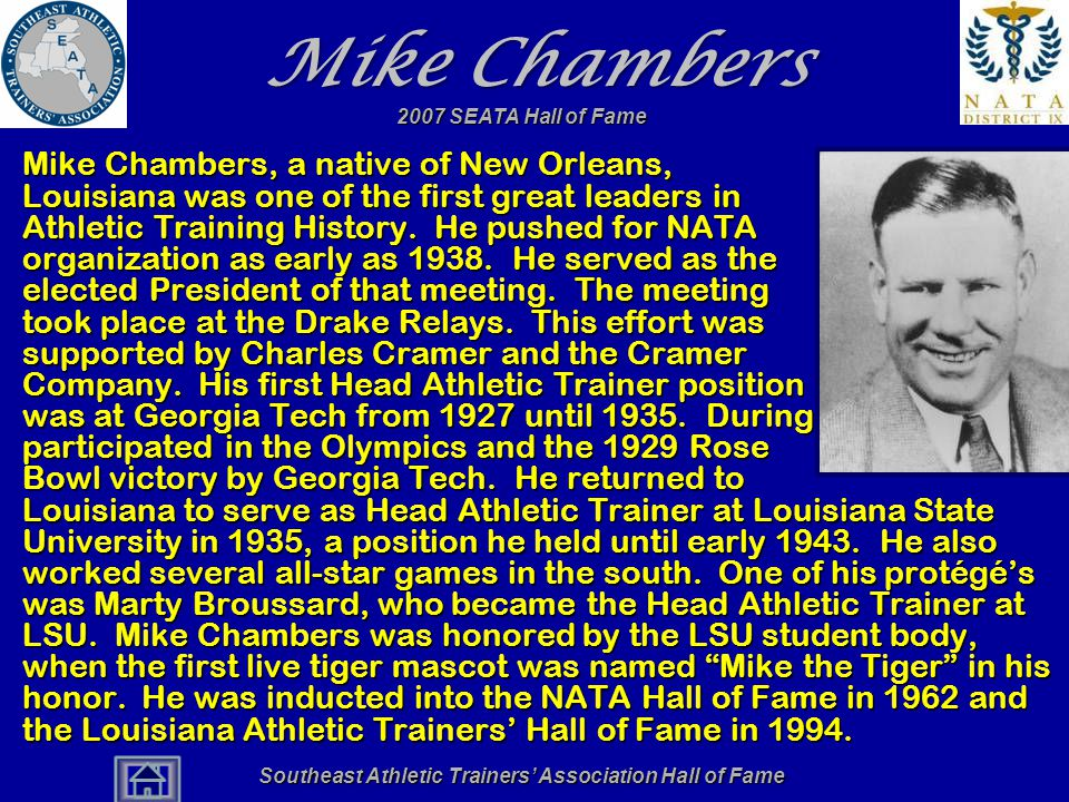 2007 SEATA Hall of Fame Mike Chambers Mike Chambers, a native of New Orleans, Louisiana was one of the first great leaders in Athletic Training Histor