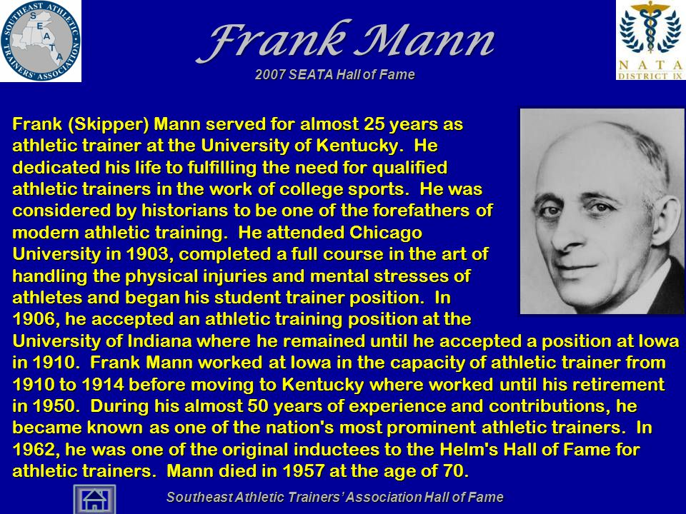 Frank Mann Frank (Skipper) Mann served for almost 25 years as athletic trainer at the University of Kentucky. He dedicated his life to fulfilling the