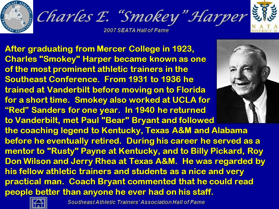 "Southeast Athletic Trainers' Association Hall of Fame Charles E. ""Smokey"" Harper After graduating from Mercer College in 1923, Charles"