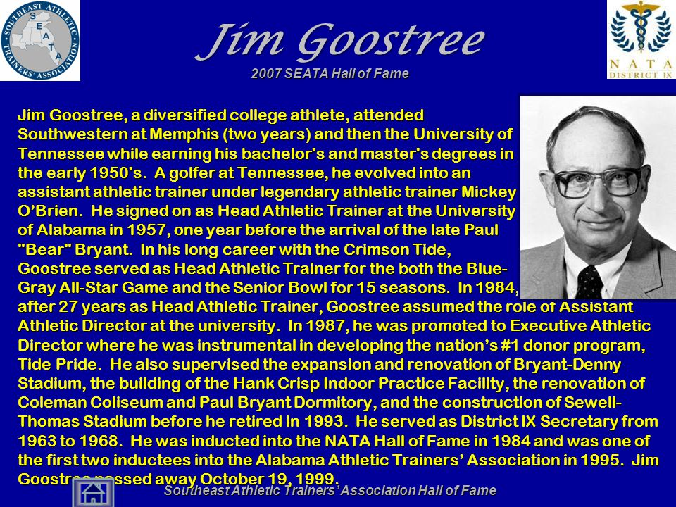Southeast Athletic Trainers' Association Hall of Fame Jim Goostree Jim Goostree, a diversified college athlete, attended Southwestern at Memphis (two