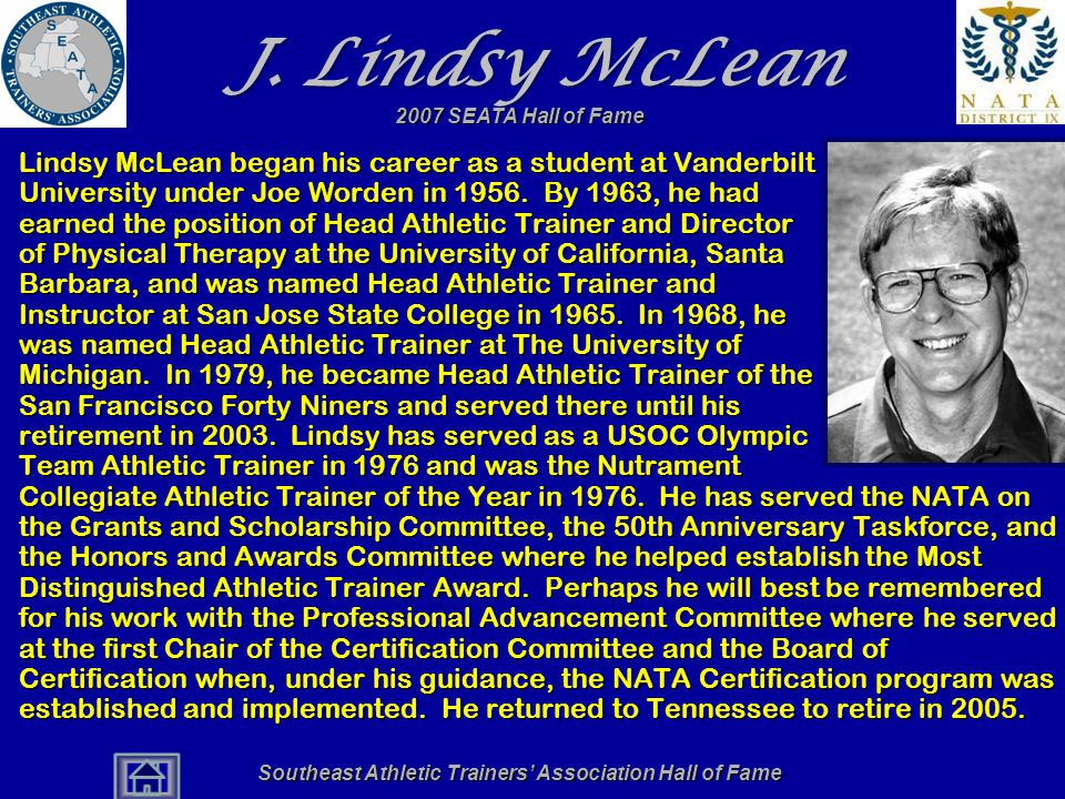 Southeast Athletic Trainers' Association Hall of Fame J. Lindsy McLean Lindsy McLean began his career as a student at Vanderbilt University under Joe