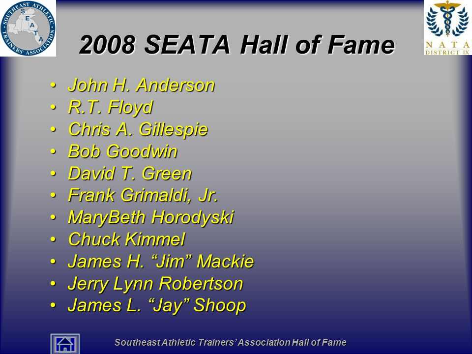 Southeast Athletic Trainers' Association Hall of Fame 2008 SEATA Hall of Fame John H. AndersonJohn H. Anderson R.T. FloydR.T. Floyd Chris A. Gillespie