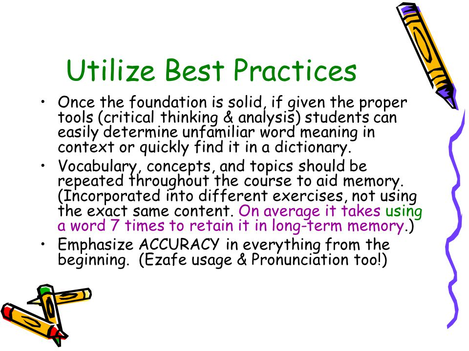 Utilize Best Practices Once the foundation is solid, if given the proper tools (critical thinking & analysis) students can easily determine unfamiliar word meaning in context or quickly find it in a dictionary.