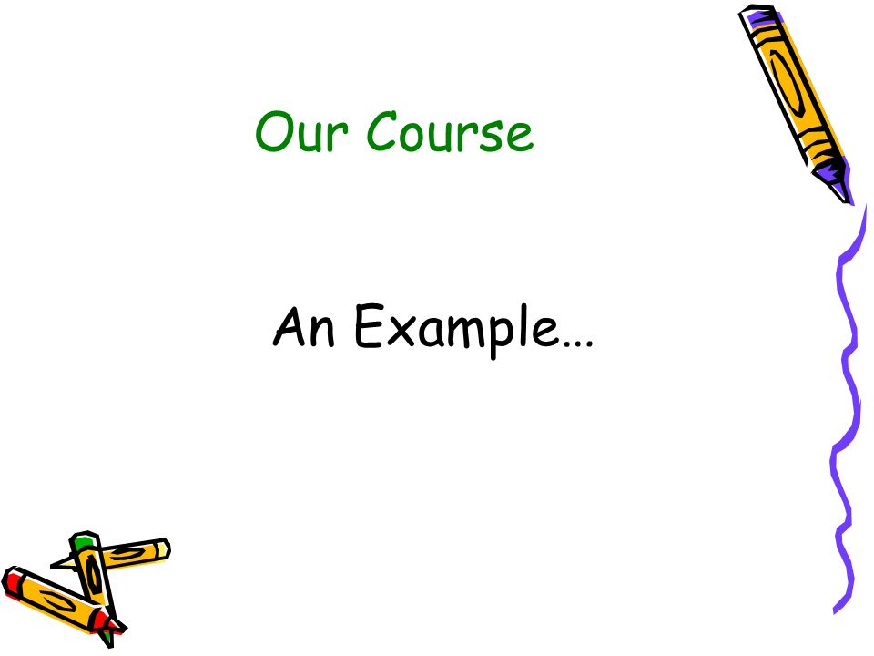 Our Course An Example…