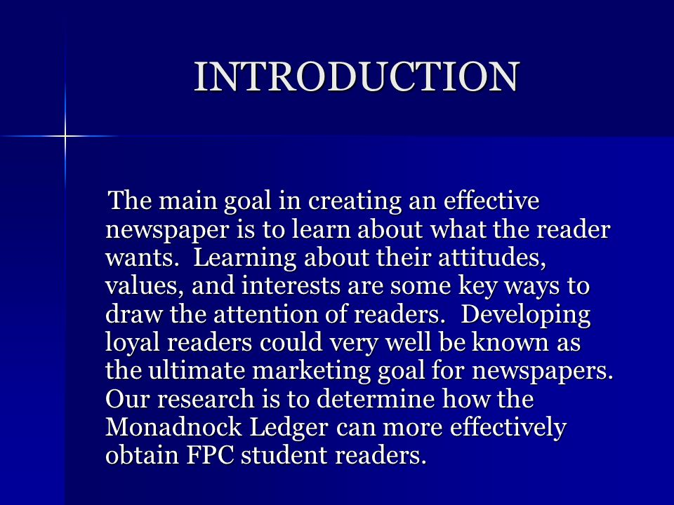 INTRODUCTION The main goal in creating an effective newspaper is to learn about what the reader wants.