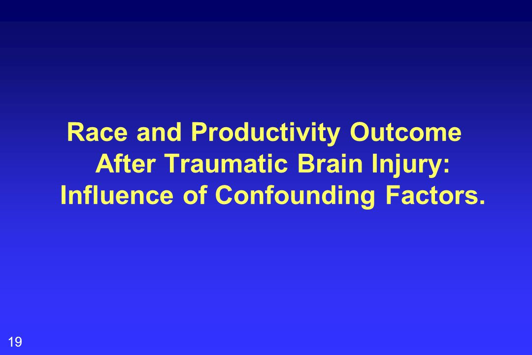 19 Race and Productivity Outcome After Traumatic Brain Injury: Influence of Confounding Factors.