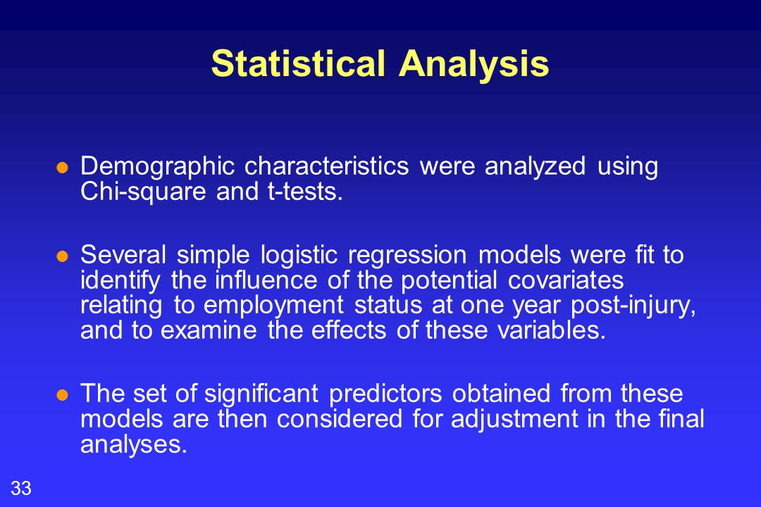 33 Statistical Analysis l Demographic characteristics were analyzed using Chi-square and t-tests. l Several simple logistic regression models were fit