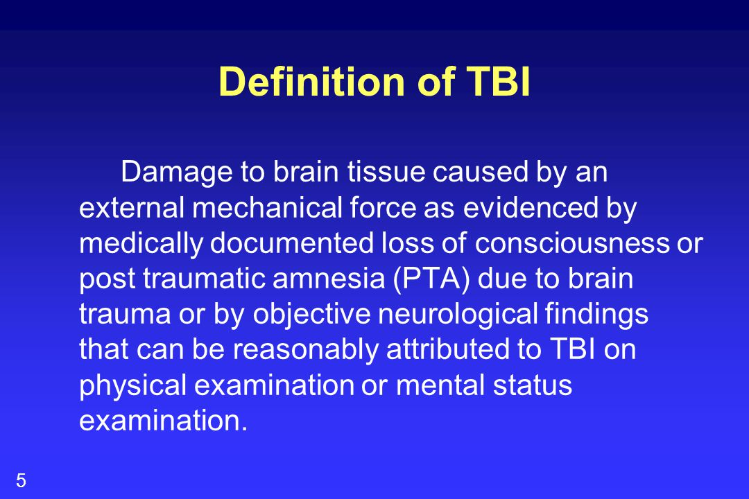 5 Damage to brain tissue caused by an external mechanical force as evidenced by medically documented loss of consciousness or post traumatic amnesia (