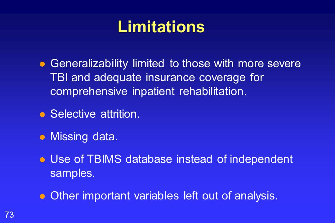 73 Limitations l Generalizability limited to those with more severe TBI and adequate insurance coverage for comprehensive inpatient rehabilitation. l