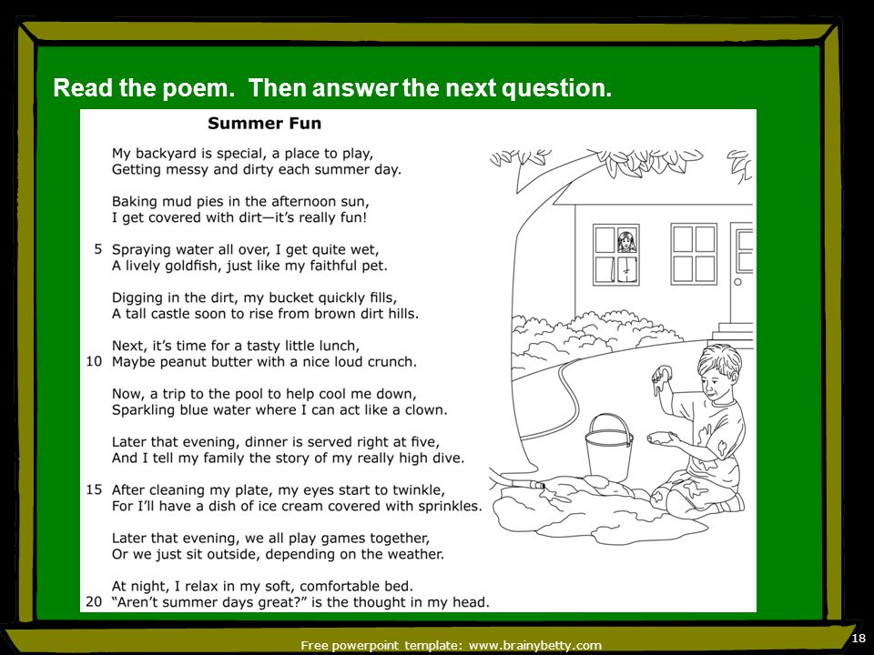 Read the poem. Then answer the next question. Free powerpoint template: www.brainybetty.com 18