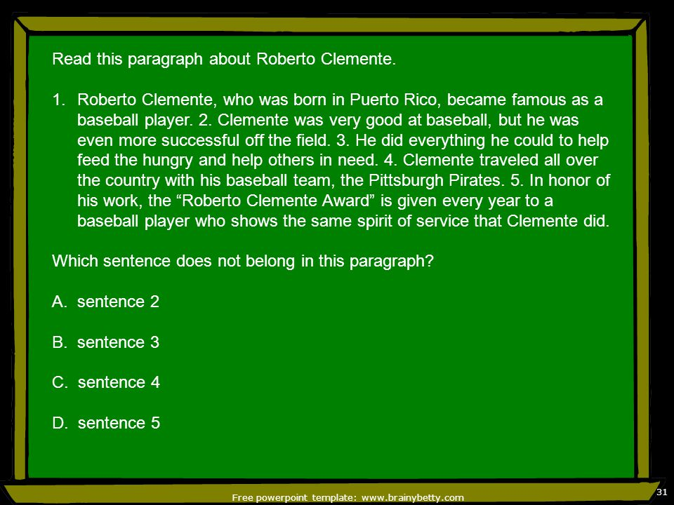 Free powerpoint template: www.brainybetty.com 31 Read this paragraph about Roberto Clemente.