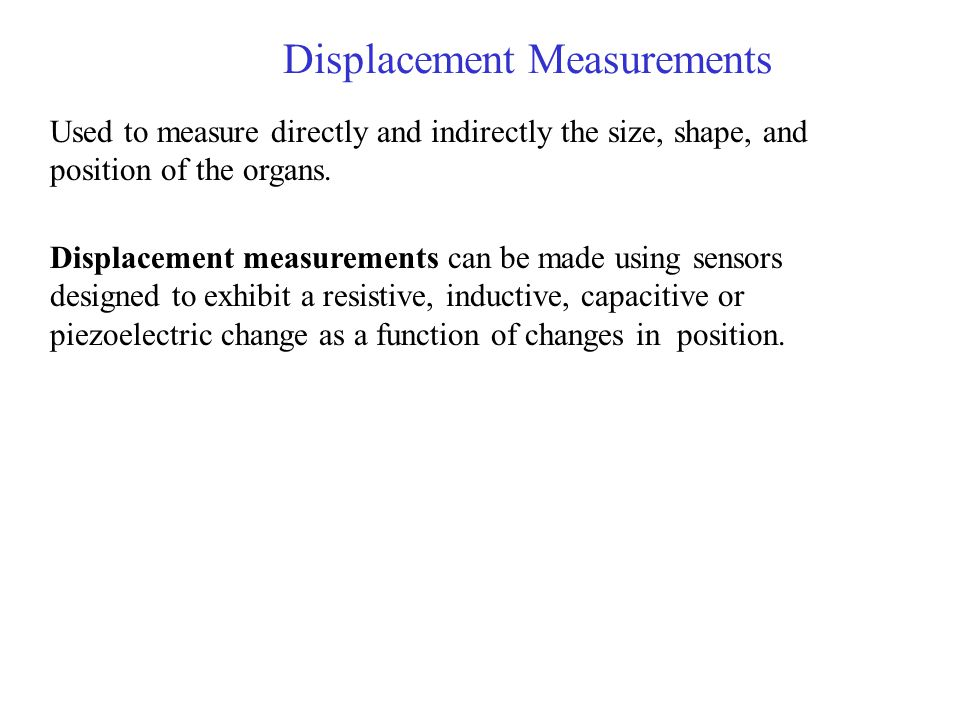 Measure linear and angular position Resolution a function of the wire construction Measure velocity and acceleration Resistive sensors - potentiometers 2 to 500mm 10 o and more