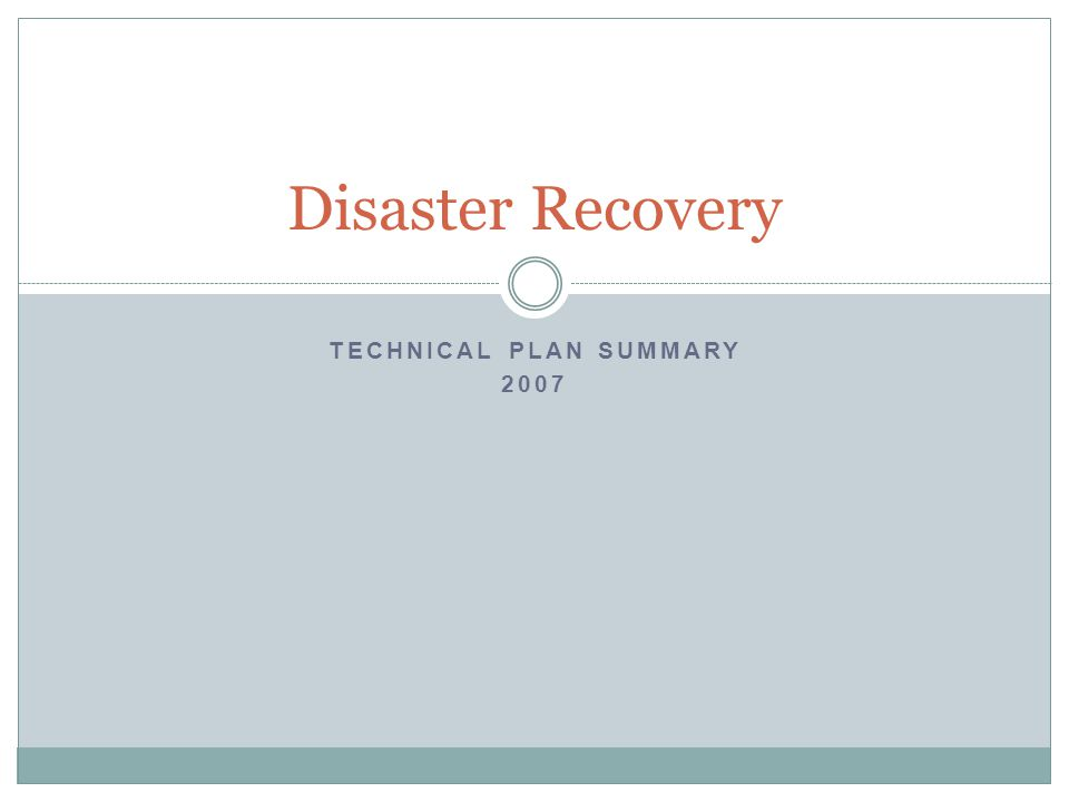TECHNICAL PLAN SUMMARY 2007 Disaster Recovery