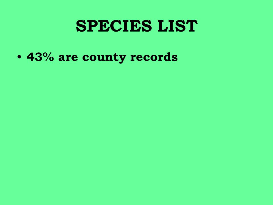 SPECIES LIST 43% are county records