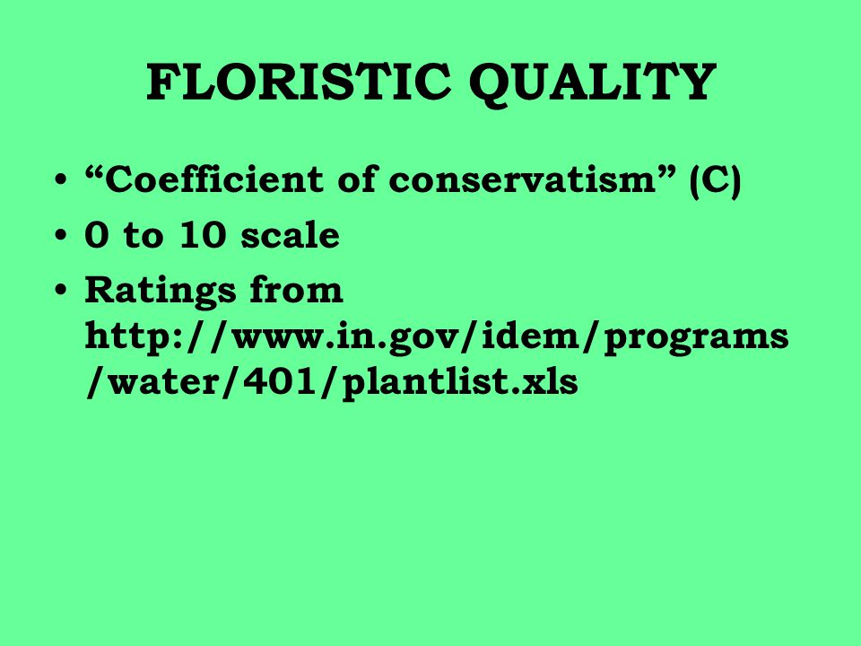 FLORISTIC QUALITY Coefficient of conservatism (C) 0 to 10 scale Ratings from http://www.in.gov/idem/programs /water/401/plantlist.xls