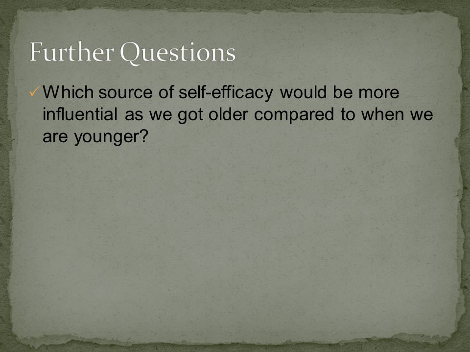  Which source of self-efficacy would be more influential as we got older compared to when we are younger