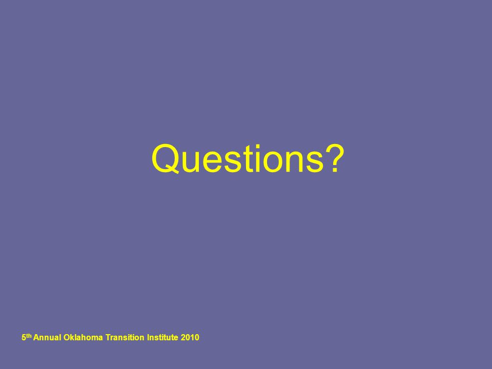 5 th Annual Oklahoma Transition Institute 2010 Questions