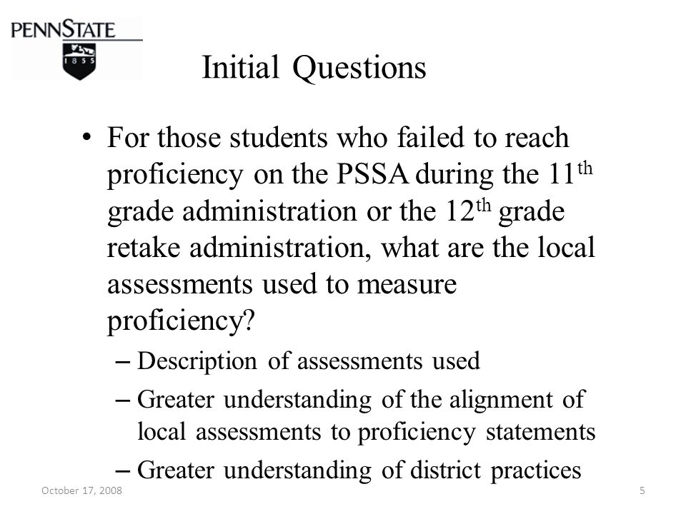 October 17, 20085 Initial Questions For those students who failed to reach proficiency on the PSSA during the 11 th grade administration or the 12 th