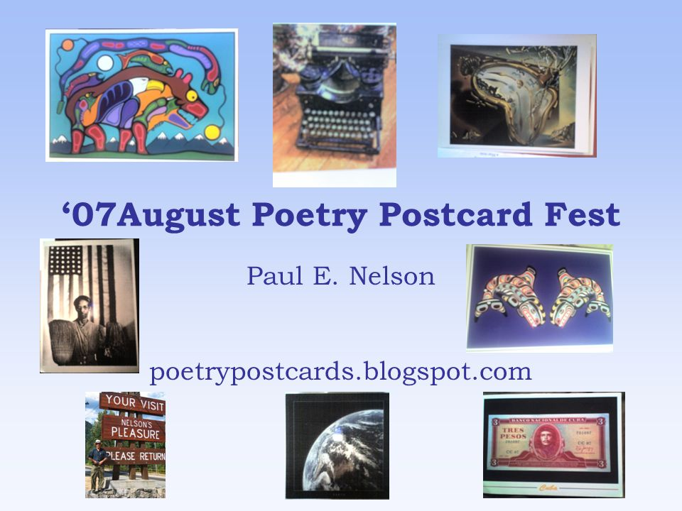 '07August Poetry Postcard Fest Paul E. Nelson poetrypostcards.blogspot.com