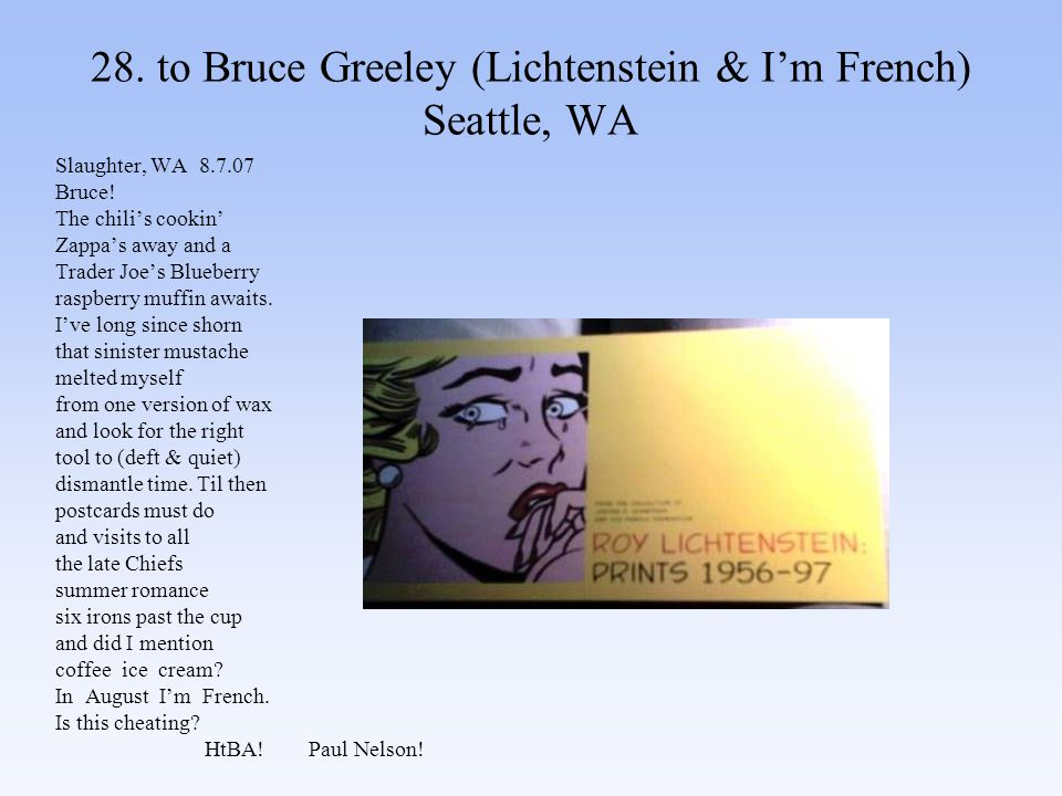 28. to Bruce Greeley (Lichtenstein & I'm French) Seattle, WA Slaughter, WA 8.7.07 Bruce.