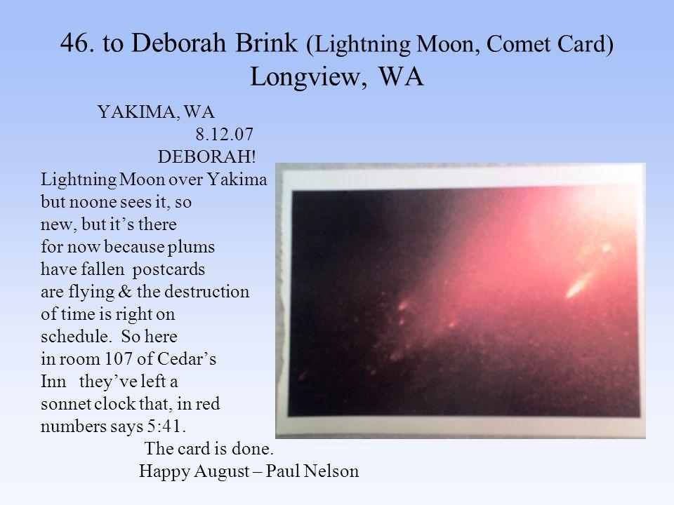 46. to Deborah Brink (Lightning Moon, Comet Card) Longview, WA YAKIMA, WA 8.12.07 DEBORAH.