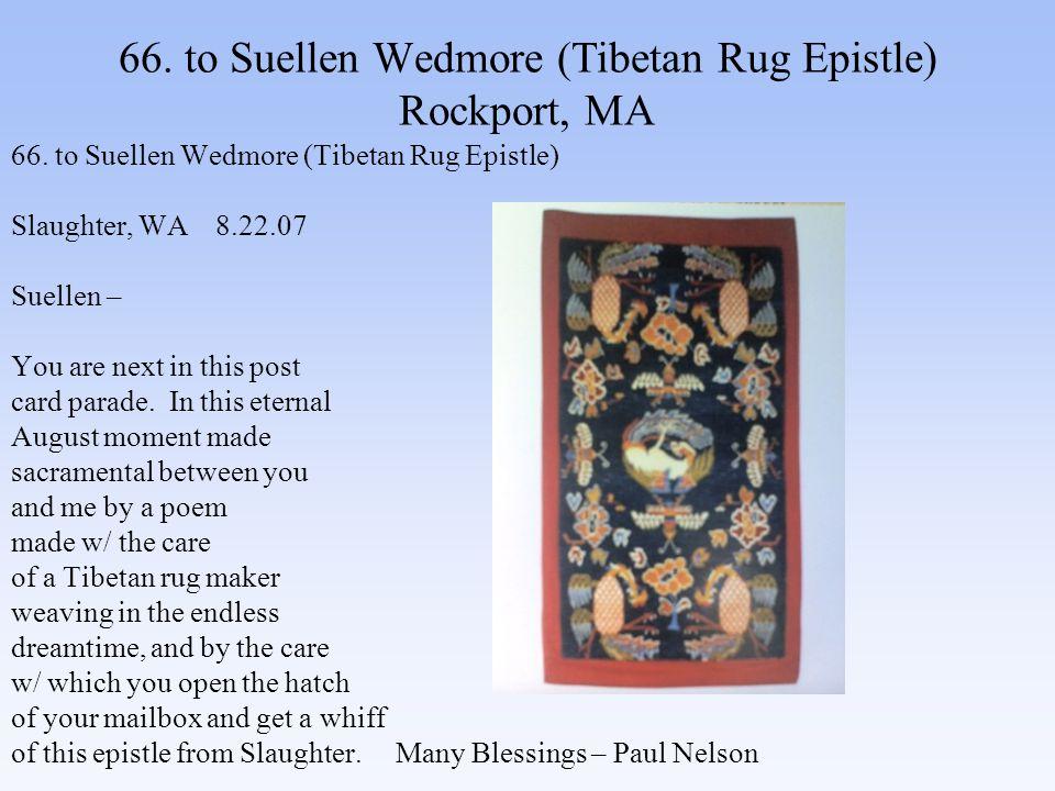 66. to Suellen Wedmore (Tibetan Rug Epistle) Rockport, MA 66.
