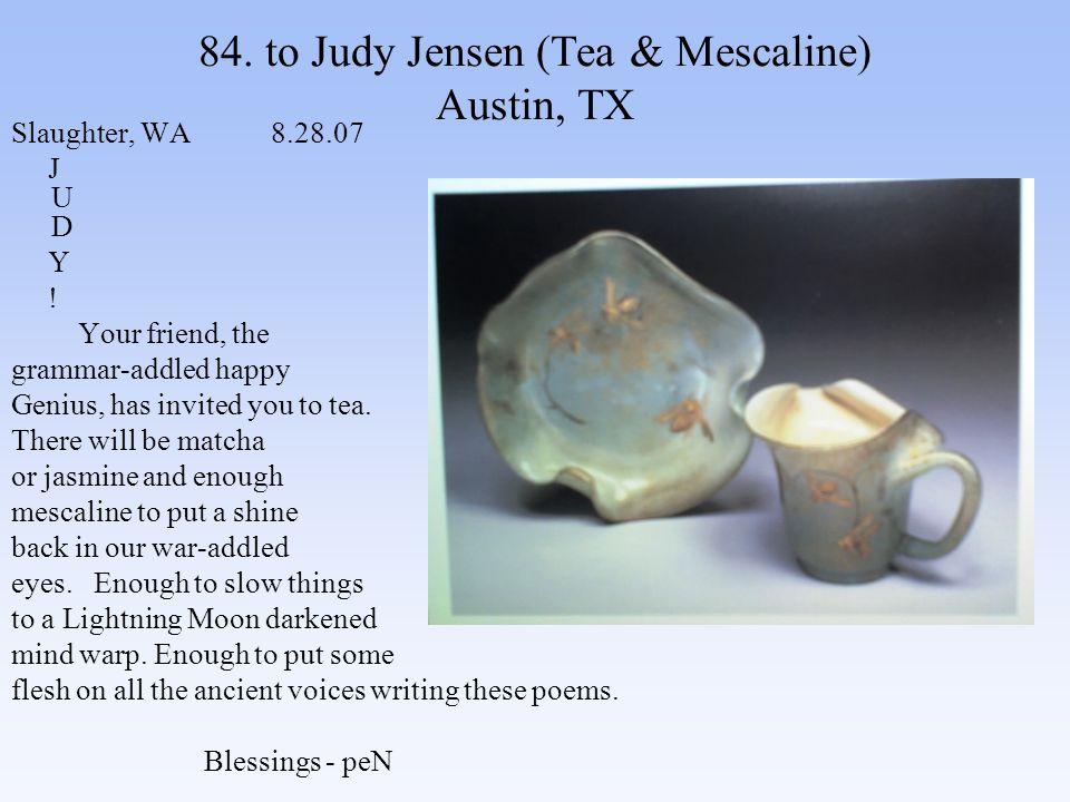 84. to Judy Jensen (Tea & Mescaline) Austin, TX Slaughter, WA 8.28.07 J U D Y .