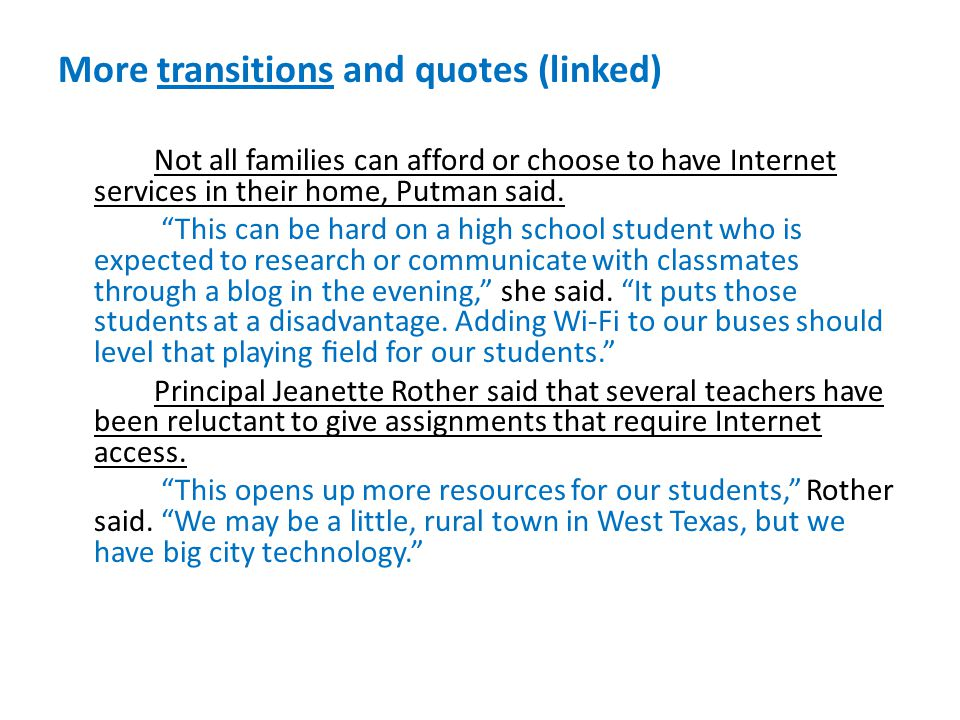 More transitions and quotes (linked) Not all families can afford or choose to have Internet services in their home, Putman said.